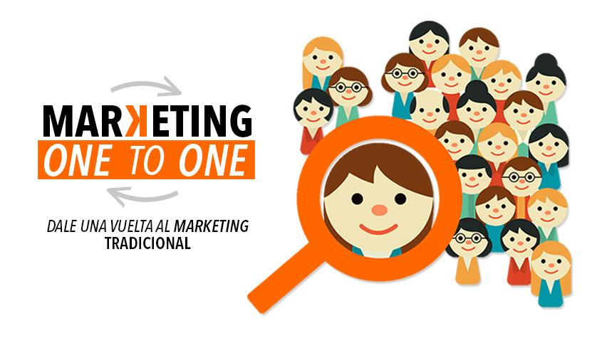 Marketing One to One: Dale una vuelta al Marketing tradicional.
