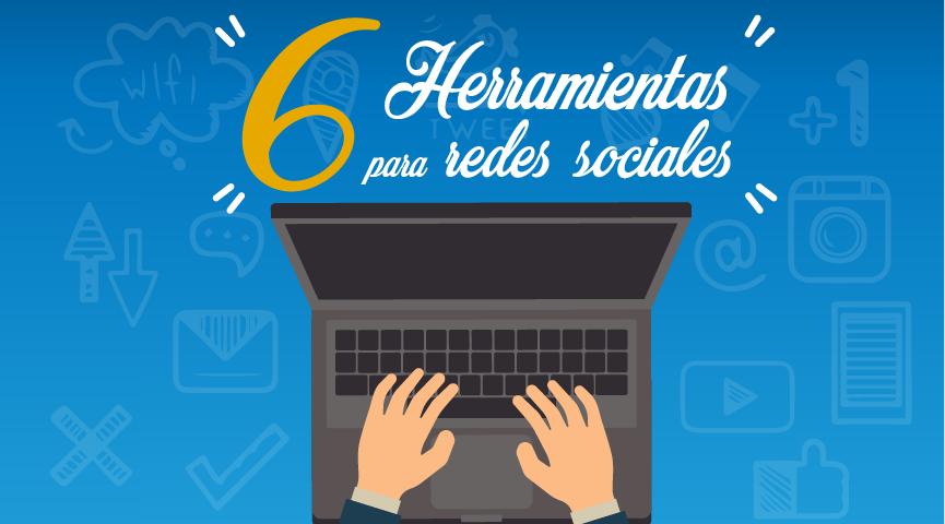 6 Herramientas para manejar las redes sociales
