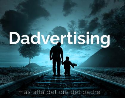 Dadvertising: Más allá del Día del Padre