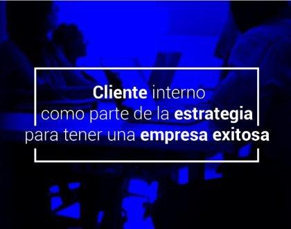 Cliente interno como parte de la estrategia para tener una empresa exitosa