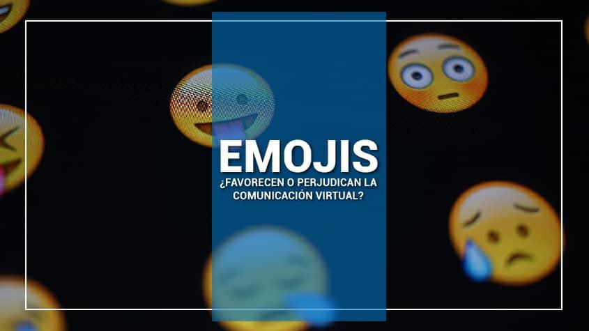 EMOJIS, ¿FAVORECEN O PERJUDICAN LA COMUNICACIÓN VIRTUAL?