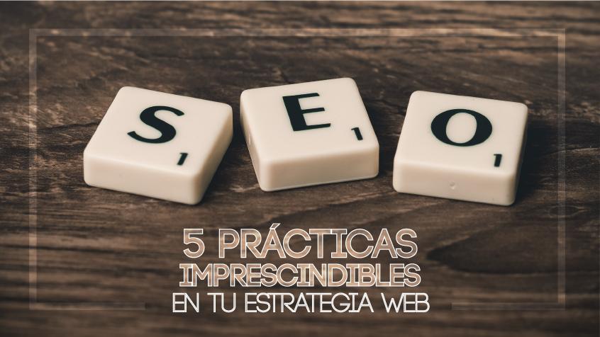 SEO: 5 prácticas imprescindibles en tu estrategia web