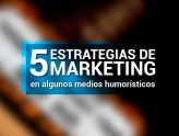 5 Estrategias de Marketing en algunos medios Humorísticos