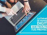 La estrategia de Marketing Digital que facilitará tus proyectos