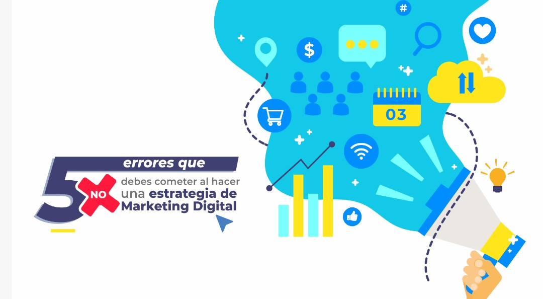 Cinco errores que no debes cometer al hacer una estrategia de Marketing Digital