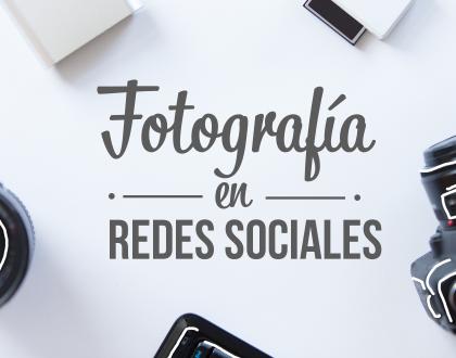 Fotografías en redes sociales:  básico y primordial