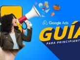 ¡Aprende Google Ads desde 0! (Guía práctica)